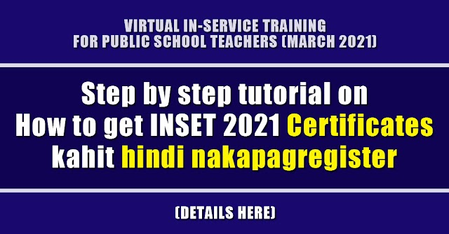 Step by step tutorial on How to get INSET 2021 Certificates kahit hindi nakapagregister