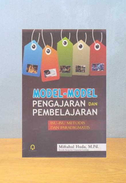 MODEL-MODEL PENGAJARAN DAN PEMBELAJARAN: ISU-ISU METODIS DAN PRAGMATIS, Miftahul Huda, M.Pd