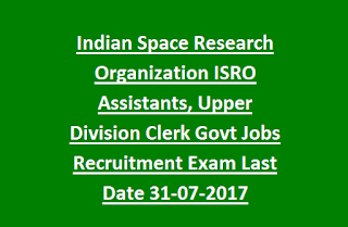 Indian Space Research Organization ISRO Assistants, Upper Division Clerk Govt Jobs Recruitment Exam Notification