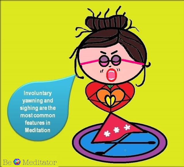 Involuntary yawning and sighing are the most common features in Meditation