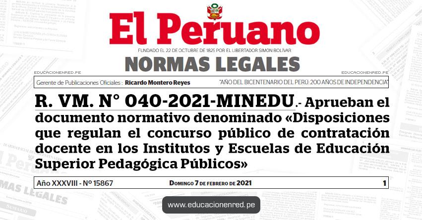 R. VM. N° 040-2021-MINEDU.- Aprueban el documento normativo denominado «Disposiciones que regulan el concurso público de contratación docente en los Institutos y Escuelas de Educación Superior Pedagógica Públicos»