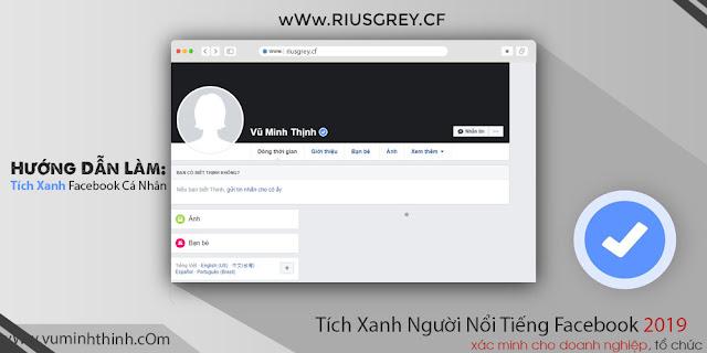 Hướng Dẫn Làm Tích Xanh Facebook Cá Nhân Giống Mark Zuckerberg not F12 2019 | RIUSGREY