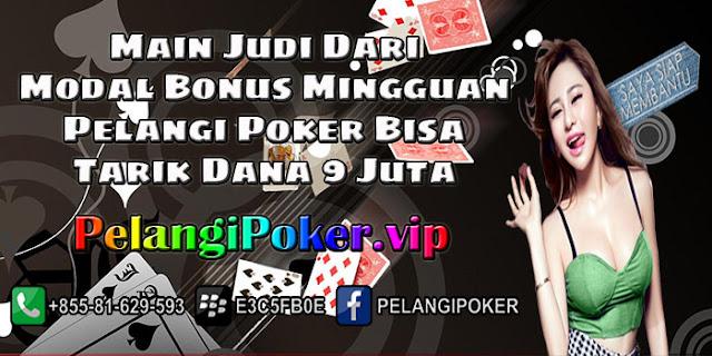Main-Judi-Dari-Modal-Bonus-Mingguan-Pelangi-Poker-Bisa-Tarik-Dana-9-Juta