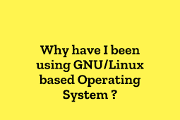 Why have I been using GNU/Linux based Operating System ? (In normal life)