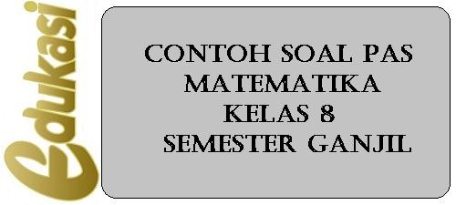 Contoh Soal PAS Matematika Kelas 8 Semester Ganjil
