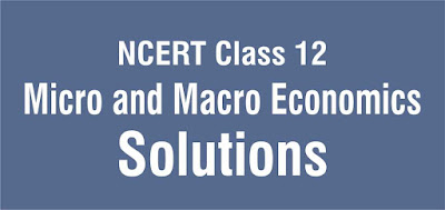 NCERT Solutions for Class 12 Micro and Macro Economics