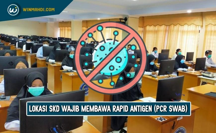 LOKASI TES SKD WAJIB MEMBAWA RAPID ANTIGEN (PCR SWAB)