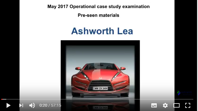 OCS May 2017 - CIMA Operational case study - Ashworth Lea  - Pre-seen video analysis