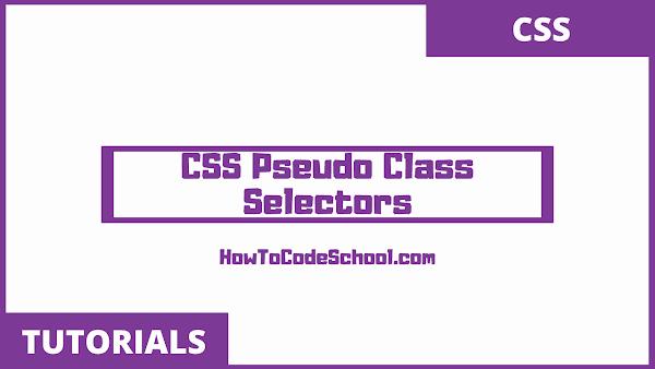 CSS Pseudo Class Selectors