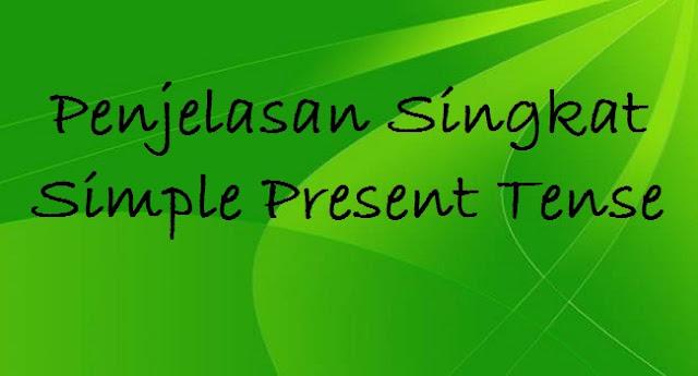 Penjelasan Singkat Simple Present Tense