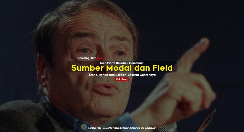 Teori Pierre Bourdieu Memahami Sumber Modal dan Field, Arena, Ranah atau Medan, Beserta Contohnya