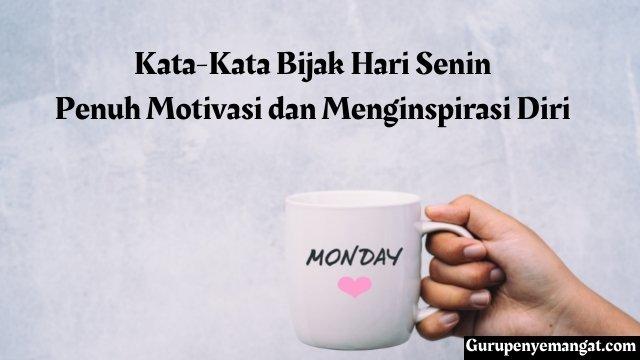 Kata-Kata Bijak Hari Senin Penuh Motivasi dan Menginspirasi Diri