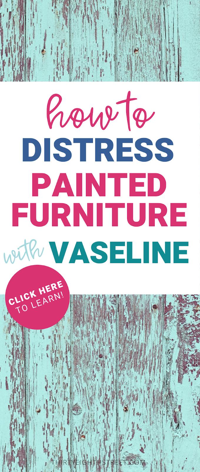 distressing painted furniture, distressed furniture
