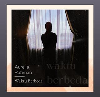 Waktu Berbeda by Aurelia Rahman di Spotify