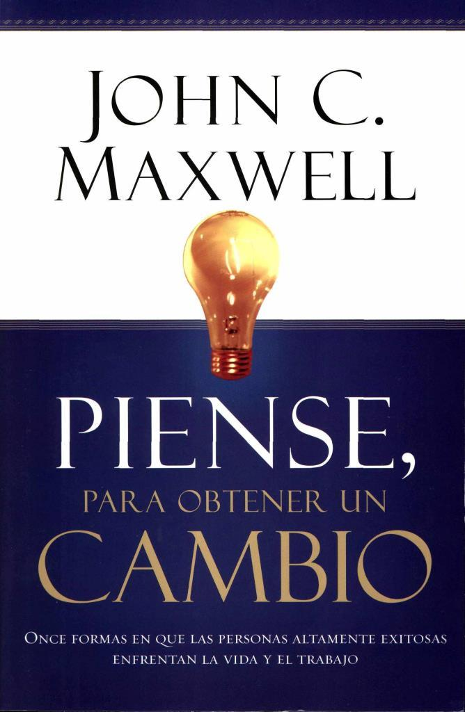 Piense, para obtener un cambio – John C. Maxweel