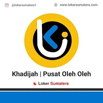Lowongan Kerja Medan: Khadijah Pusat Oleh-oleh Oktober 2020