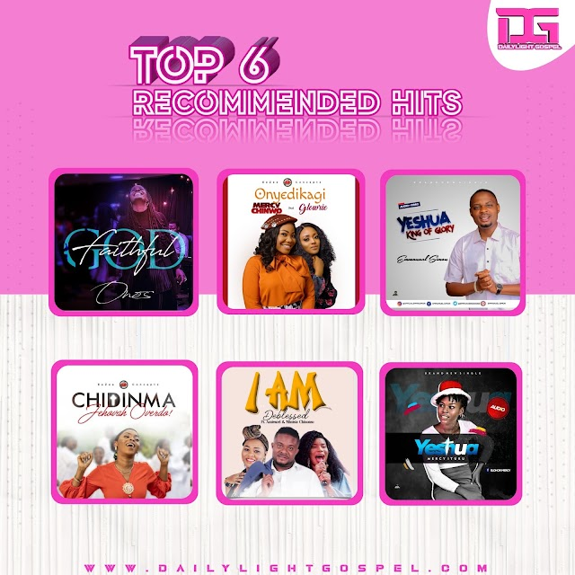 DAILYLIGHT GOSPEL TOP 6 RECOMMENDED HITS