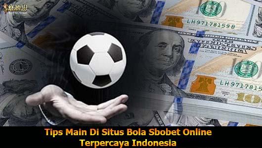Tips Main Di Situs Bola Sbobet Online Terpercaya Indonesia