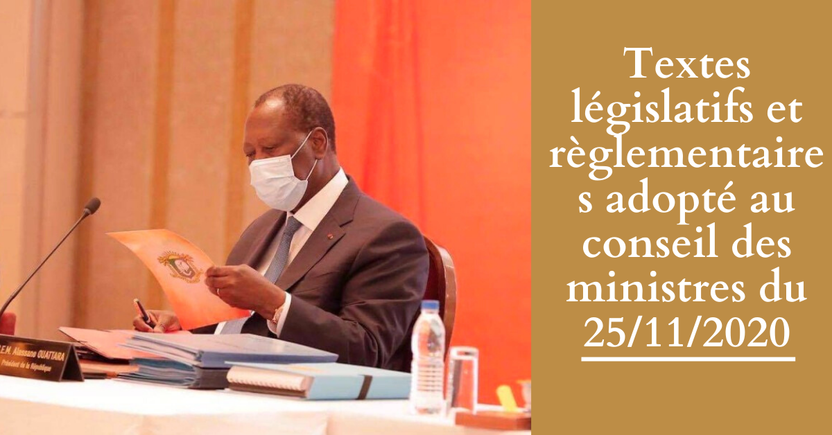 Textes législatifs et règlementaires adopté au conseil des ministres du 25/11/2020