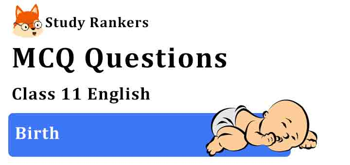 MCQ Questions for Class 11 English Chapter 7 Birth Snapshots