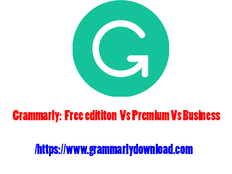 The difference between the three editions Grammarly  [ Free edititon  Vs Premium Vs Business ]