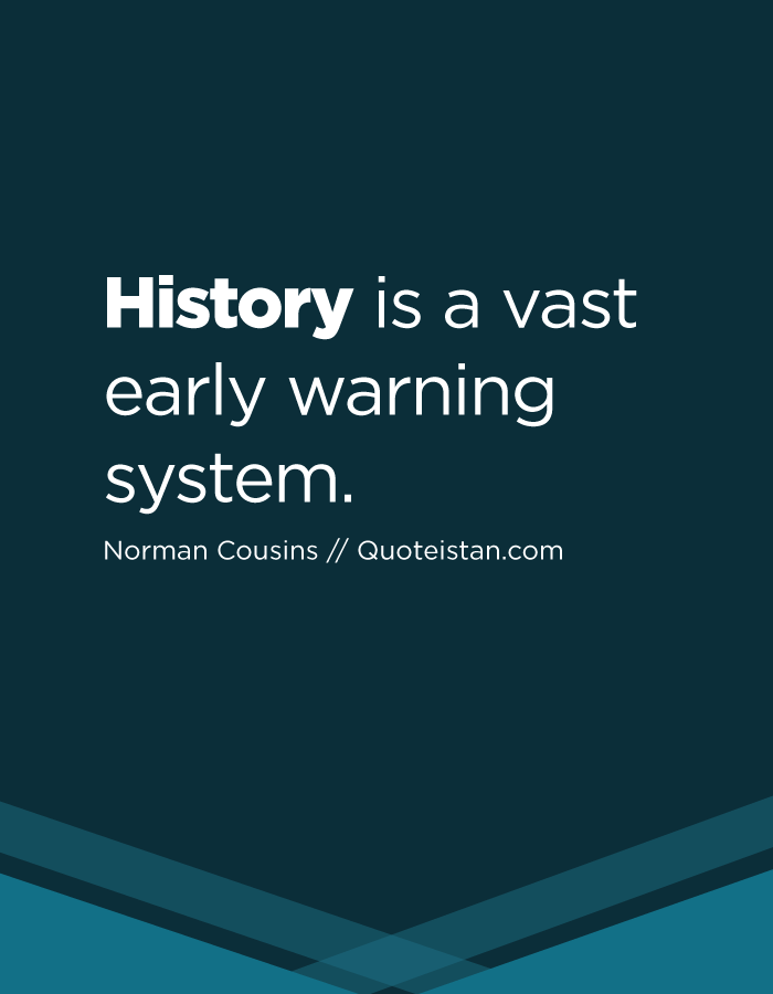 History is a vast early warning system.