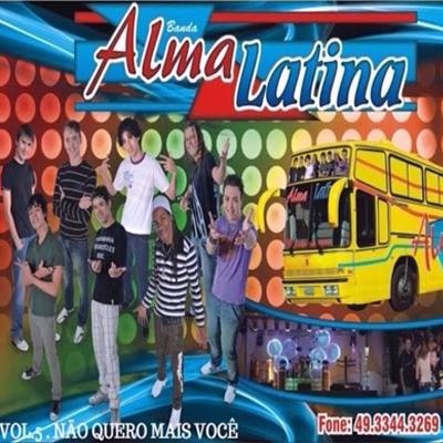 Resultado de imagem para Banda Alma Latina Não Quero Mais Você Volume 5
