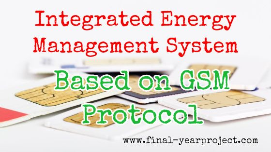 Integrated Energy Management System Based on GSM Protocol