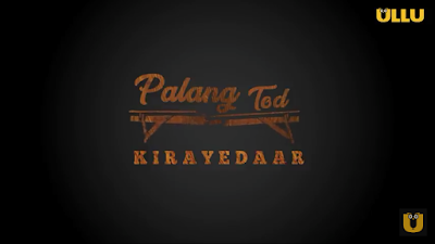 "Palang Tod ""Kirayedaar"" Ullu Web Series 2021: Release Date, Cast And StoryLine."