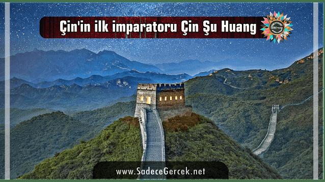 Çin'in ilk imparatoru Çin Şi Huang