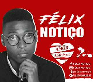 BAIXAR  MP3 || Félix Notiço - Amor Platónico || 2020