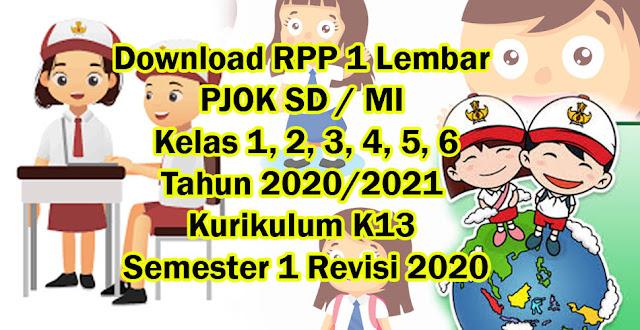 Download RPP 1 Lembar PJOK SD / MI Kelas 1, Kelas 2, Kelas 3, Kelas 4, Kelas 5, Kelas 6 Tahun 2020/2021 Kurikulum K13 Semester 1 Revisi 2020