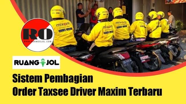 Sistem Pembagian Order Taxsee Driver Maxim Terbaru