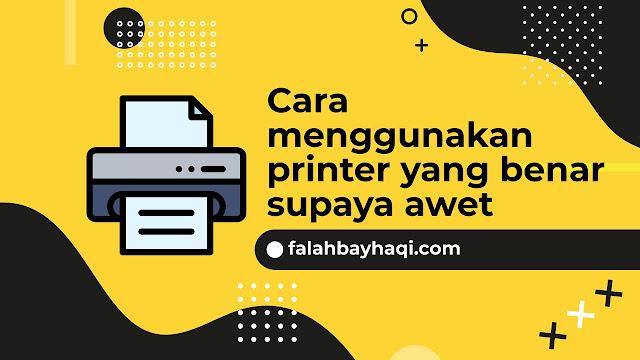 Cara menggunakan printer yang benar supaya awet