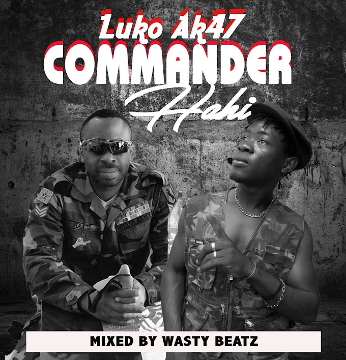Luko Ak47 - Commender Hahi (Mixed By Wasty Beatz)-Vodafonesongs.com