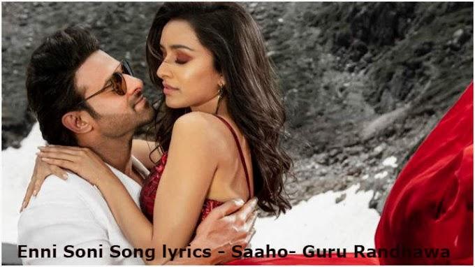 Enni Soni Song lyrics - Saaho- Guru Randhawa
