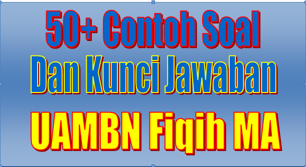 50+ Contoh Soal Dan Kunci Jawaban UAMBN Fiqih MA