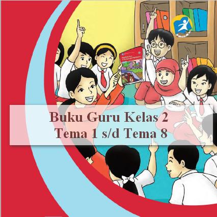 Download Buku Guru K13 Kelas 2 Edisi Revisi Tema 1 Sampai Tema 8