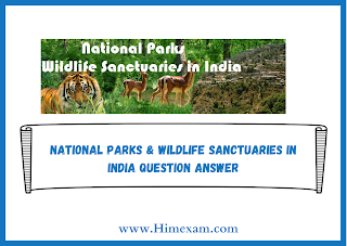 National Parks & Wildlife Sanctuaries in India Question Answer