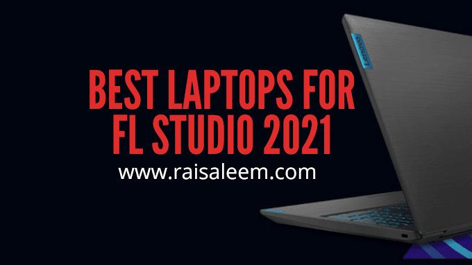 Top 10 Best Laptops For Fl Studio 2021 [Best Laptop Buyer's Guide]