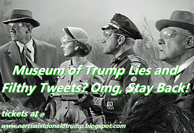 funny meme: Museum of Trump Lies and Filthy Tweets? Omg, Stay Back!  tickets at @ www.narcissistdonaldtrump.blogspot.com    Trump Tweets:   nyc museum video from BBC, great: