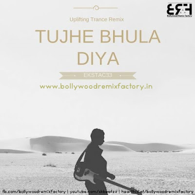 Tujhe Bhula Diya - Uplifting Trance - EKSTAC33