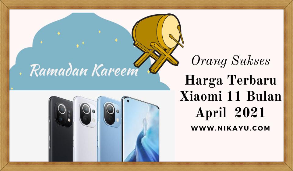 Info: Update Harga Terbaru HP Xiaomi 11 Ramadhan, April 2021| Daftar Lengkap