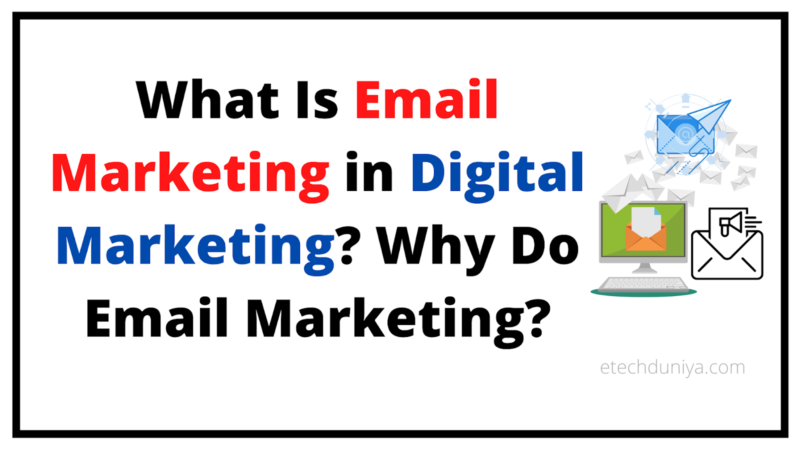 What Is Email Marketing in Digital Marketing? Why Do Email Marketing?