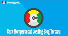 Cara Mempercepat Loading Blog 2018