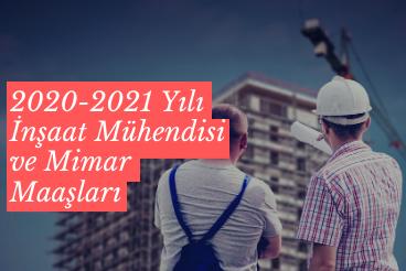 2020-2021 Yılı İnşaat Mühendisi ve Mimar Maaşları