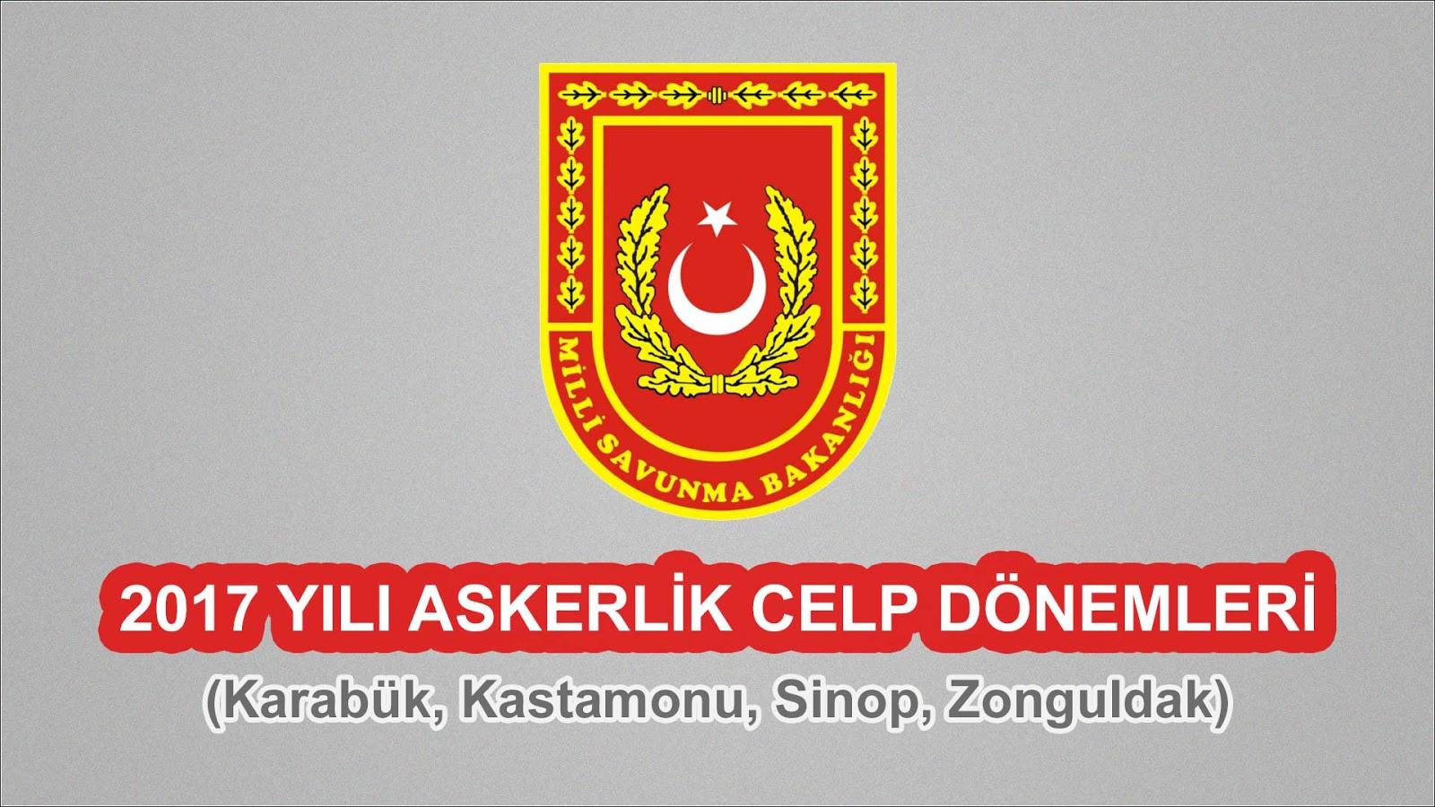 2017 Yılı Karabük, Kastamonu, Sinop, Zonguldak Askerlik Celp Dönemleri