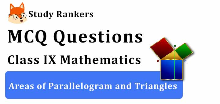 MCQ Questions for Class 9 Maths: Ch 9 Areas of Parallelogram and Triangles