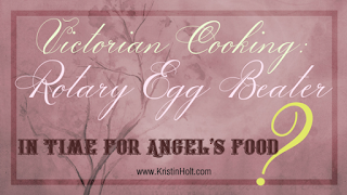 Kristin Holt | Victorian Cooking: Rotary Egg Beater