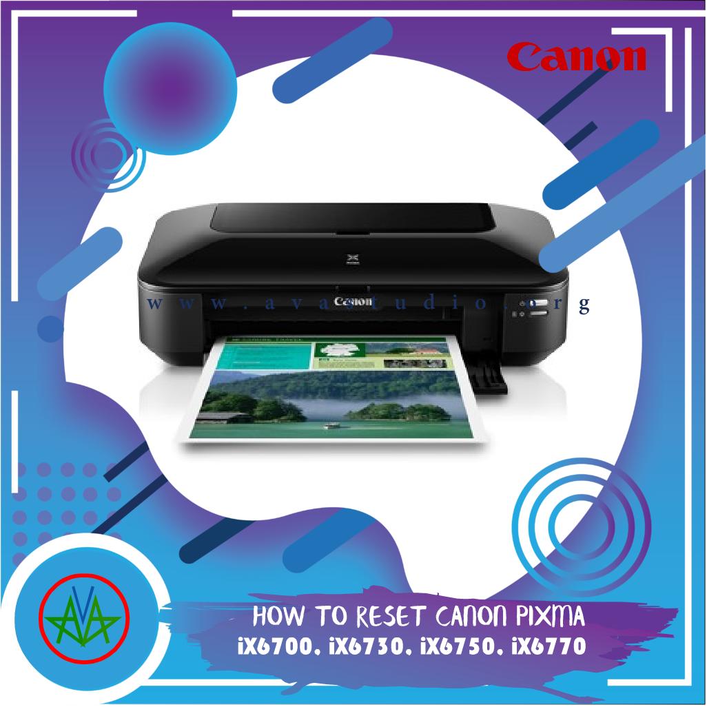 Reset Printer Canon Pixma  iX6700, iX6730, iX6750, iX6770